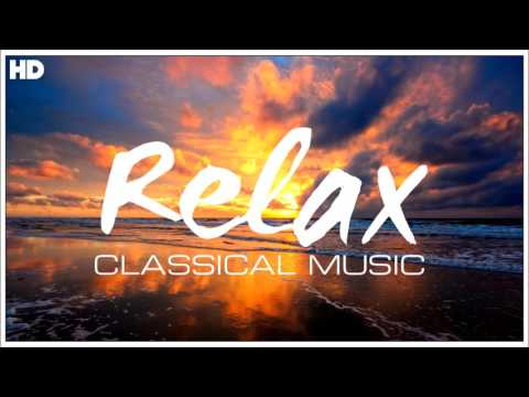 The Best Relaxing Classical Music Ever – Relaxation Meditation Focus Reading Tranquility