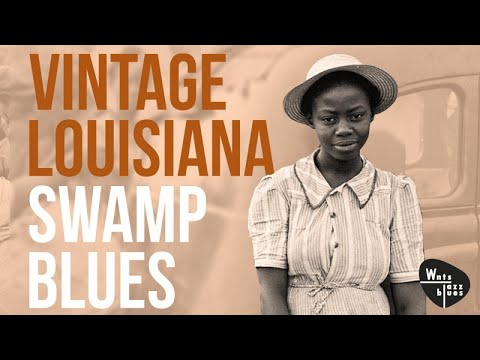 Louisiana Swamp Blues – Birth of Rhythm Blues Playlist, down in Louisiana, Zydeco Cajun Blues