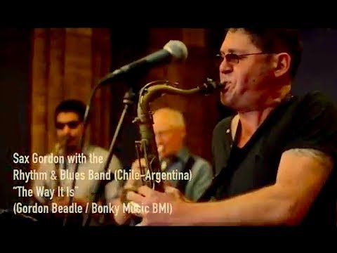 """""""THE WAY IT IS"""" – Sax Gordon LIVE in Chile with the Rhythm Blues Band – January 2018"""