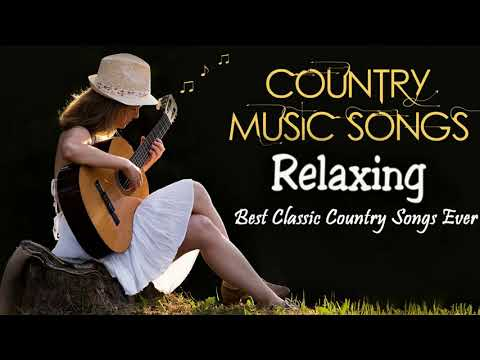 Relaxing Country Songs Of All Time – Best Classic Country Songs Collection
