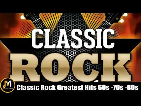 Classic Rock Greatest Hits 60s 70s and 80s Classic Rock Songs Of All Time