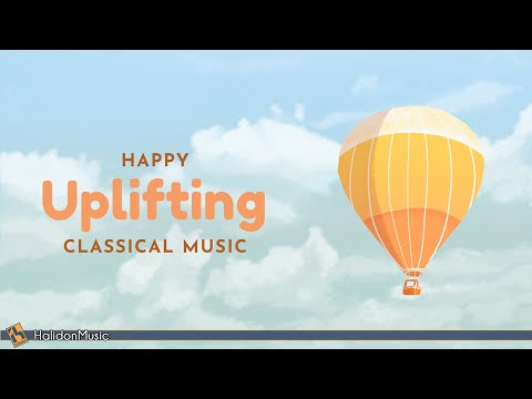 Happy Classical Music – Uplifting Inspiring