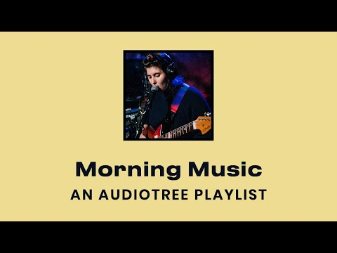 Morning Music Indie Rock Indie Pop Compilation | Audiotree Playlist