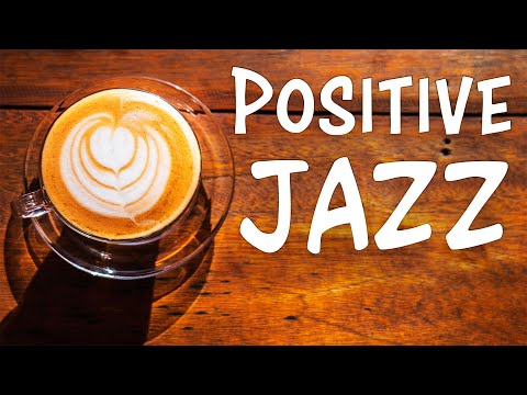 Positive JAZZ – Morning Music To Start The Day