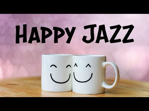 Happy JAZZ – Positive Morning JAZZ For Good Mood