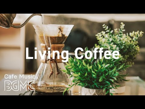 Living Coffee: Smooth Jazz Radio – Relaxing Jazz Sweet Bossa Nova for Calm at Home