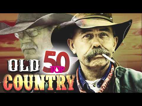 Top 50 Old Country Songs Of All Time – Best Old Country Country Music – Classic Country songs