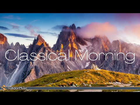 Classical Morning – Relaxing, Uplifting Classical Music