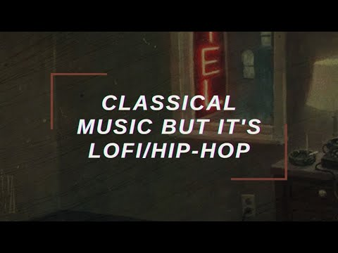 「Classical music but it's lofihip-hop」
