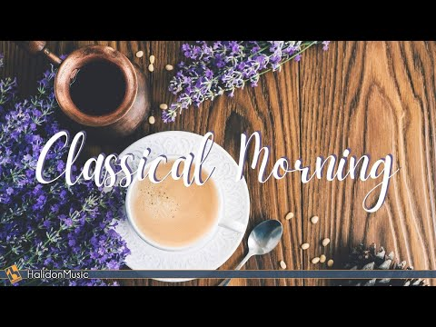 Classical Morning – Uplifting Classical Music