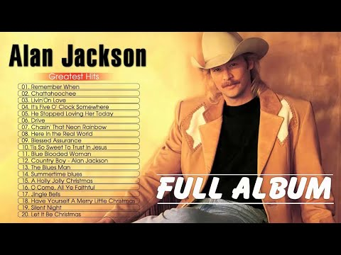 Alan Jackson Best Country Songs Of All Time – Alan Jackson Greatest Hits Full Album 2021