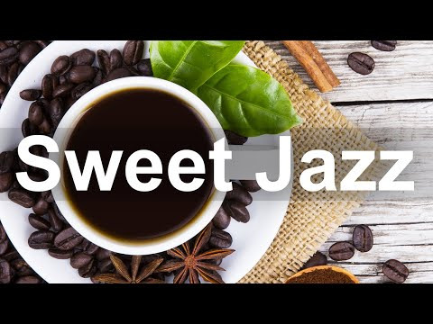 Sweet Jazz Music – Positive Morning Jazz and Bossa Nova Music Instrumental