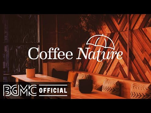 Coffee Nature: Mellow Jazz Music on a Rainy Night – Coffee Shop Music Ambience
