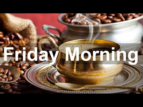 Friday Morning Jazz – Good Mood Jazz and Bossa Nova Music to Relax