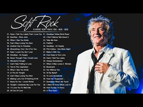 Rod Stewart, Lionel Richie, Elton John, Chicago, Phil Collins – Soft Rock Songs Of The 70s 80s 90s