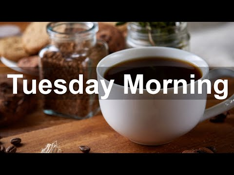Tuesday Morning Jazz – Good Mood Jazz and Bossa Nova Music Instrumental