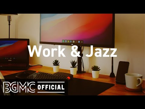 Work Jazz: Harmonious Jazz Instrumental Music for Studying, Working, Concentration