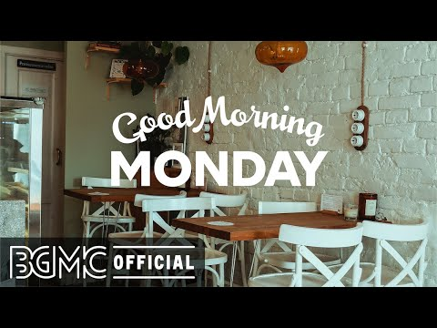 MONDAY MORNING JAZZ: Happy Relax Jazz Positive Instrumental Morning Music to Chill Out