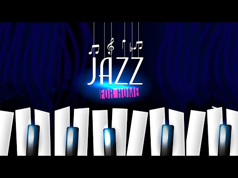 Relax Music – Jazz for Home – Soothing Instrumental Jazz Piano – Feels Like Home