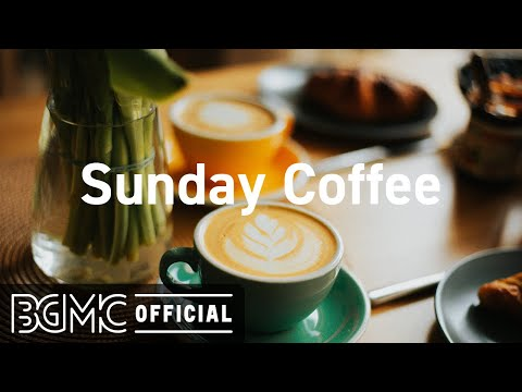 Sunday Coffee: Cafe Music Background Jazz Music for Study – Coffee Shop Music Ambience