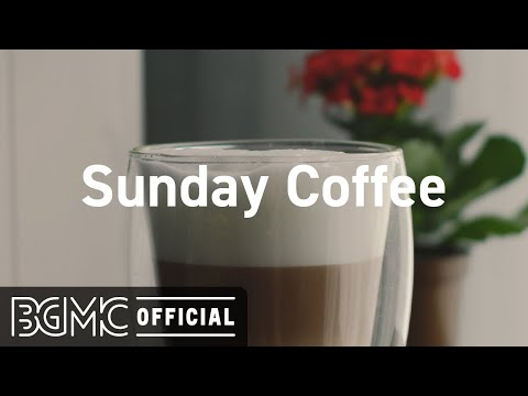 Sunday Coffee: Coffee Time with Smooth Jazz Music – Coffee Shop Music Ambience on Background