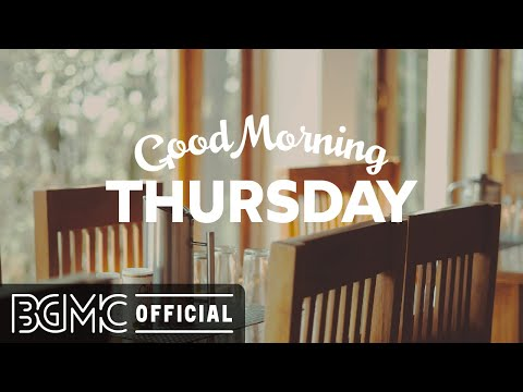 THURSDAY MORNING JAZZ: Positive Instrumental Morning Music Relax Jazz to Chill Out