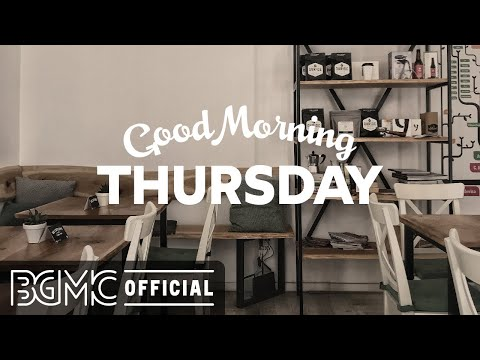 THURSDAY MORNING JAZZ: Relaxing Music Smooth Jazz – Coffee Shop Music, Chill Music