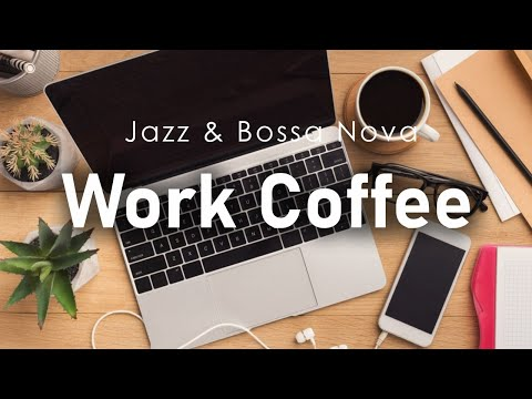 Work Coffee: Positive Morning Jazz Bossa Nova Music for Office, Focus Work and Studying