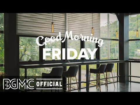 FRIDAY MORNING JAZZ: Relax Music – Chill Lounge Jazz Music for Good Mood