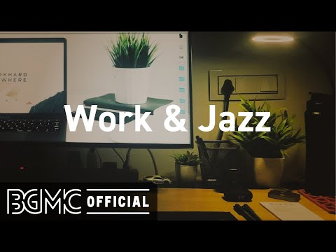 Work Jazz: Office Jazz Background Music for Work, Focus, Concentration