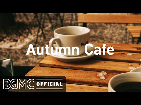 Autumn Cafe: Cozy Fall Relaxing Jazz Music for Relaxation, Sleep