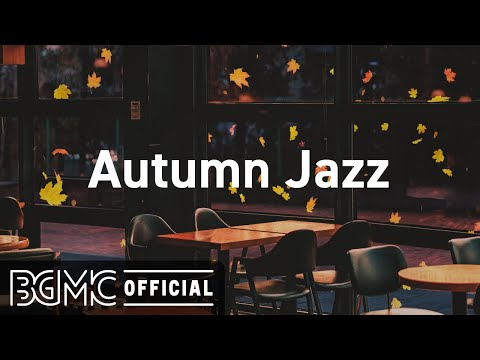 Autumn Jazz: Cozy Fall Coffee Shop Ambience – Relaxing Jazz Music with Autumn Leaves