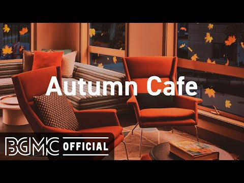 Autumn Cafe: Autumn Coffee Shop Ambience – Cozy Jazz Piano Music with Autumn Leaves