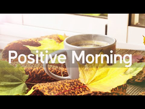 Positive Morning Jazz – Happy Mood Autumn Jazz Cafe – Relaxing Jazz Music For Study, Work, Relax